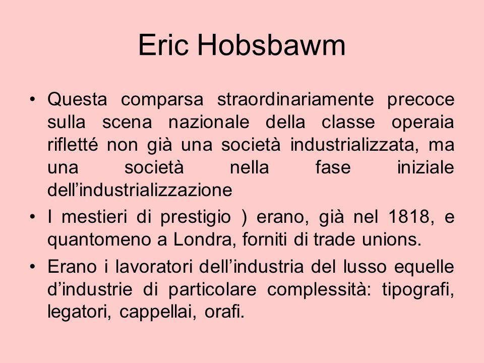 Eric Hobsbawm Questa comparsa straordinariamente precoce sulla scena nazionale della classe operaia rifletté non già una società industrializzata, ma