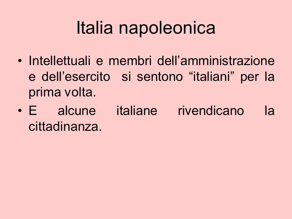 """Italia napoleonica Intellettuali e membri dell'amministrazione e dell'esercito si sentono """"italiani"""" per la prima volta. E alcune italiane rivendicano"""