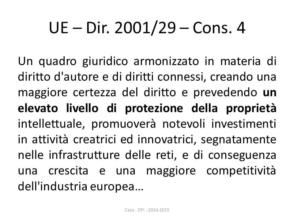 UE – Dir. 2001/29 – Cons. 4 Un quadro giuridico armonizzato in materia di diritto d'autore e di diritti connessi, creando una maggiore certezza del di