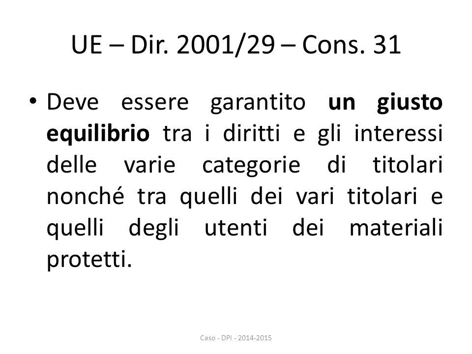 UE – Dir. 2001/29 – Cons. 31 Deve essere garantito un giusto equilibrio tra i diritti e gli interessi delle varie categorie di titolari nonché tra que
