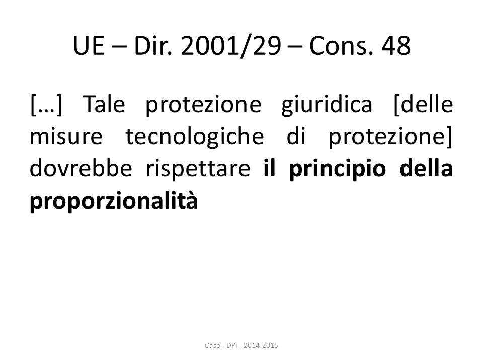 UE – Dir. 2001/29 – Cons. 48 […] Tale protezione giuridica [delle misure tecnologiche di protezione] dovrebbe rispettare il principio della proporzion