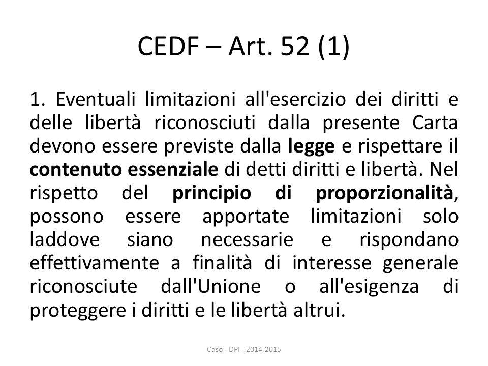 CEDF – Art. 52 (1) 1. Eventuali limitazioni all'esercizio dei diritti e delle libertà riconosciuti dalla presente Carta devono essere previste dalla l