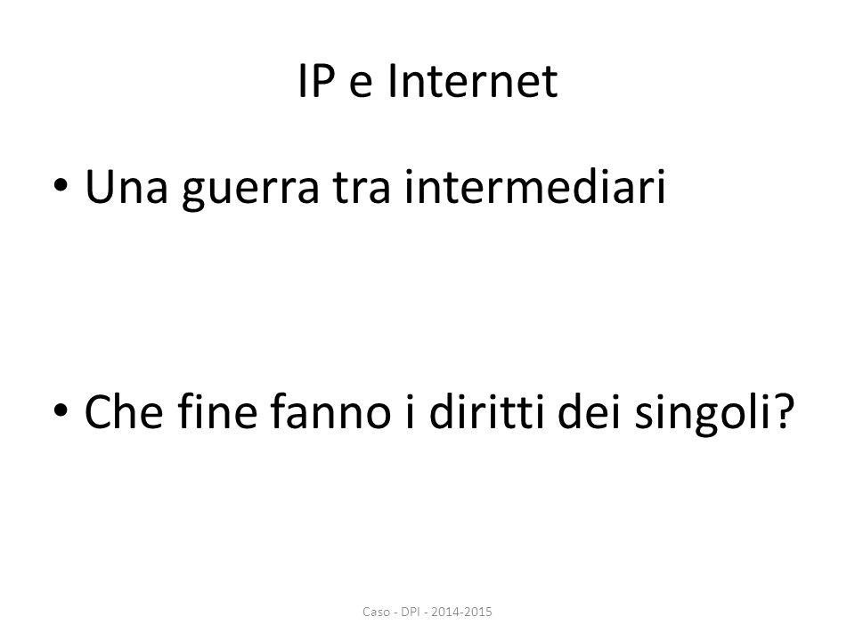 IP e Internet Una guerra tra intermediari Che fine fanno i diritti dei singoli.