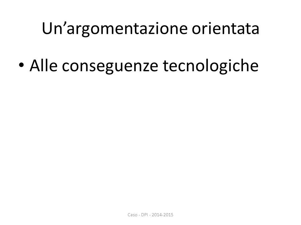 Un'argomentazione orientata Alle conseguenze tecnologiche Caso - DPI - 2014-2015