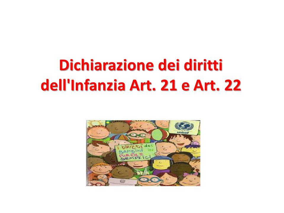 Dichiarazione dei diritti 21 e 22 Dichiarazione dei diritti dell Infanzia Art. 21 e Art. 22