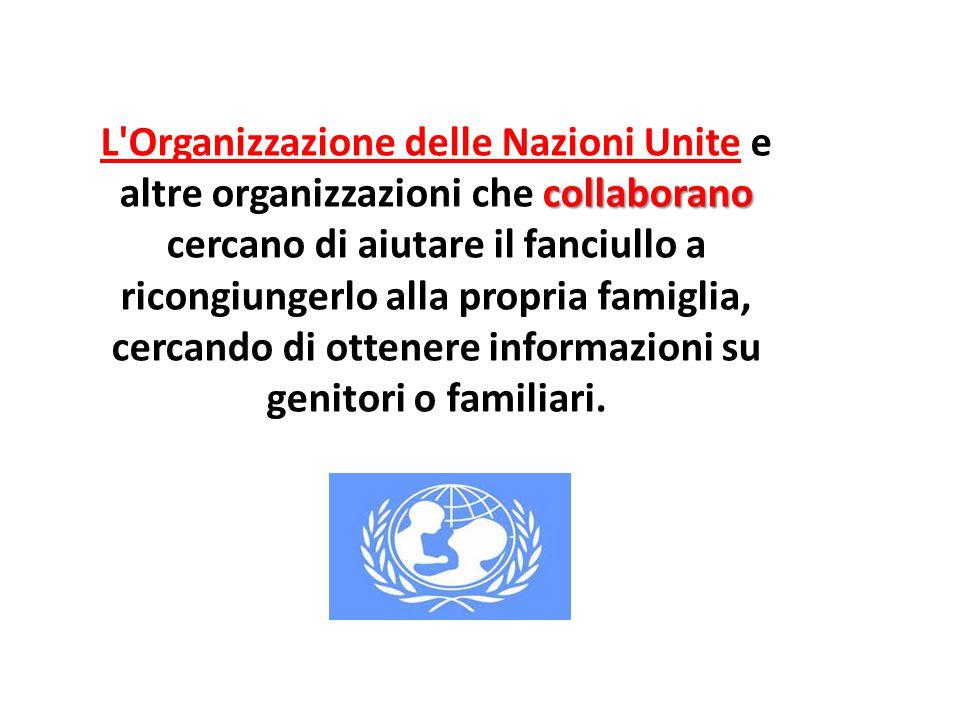 Dichiarazione dei diritti e 22 collaborano L Organizzazione delle Nazioni Unite e altre organizzazioni che collaborano cercano di aiutare il fanciullo a ricongiungerlo alla propria famiglia, cercando di ottenere informazioni su genitori o familiari.