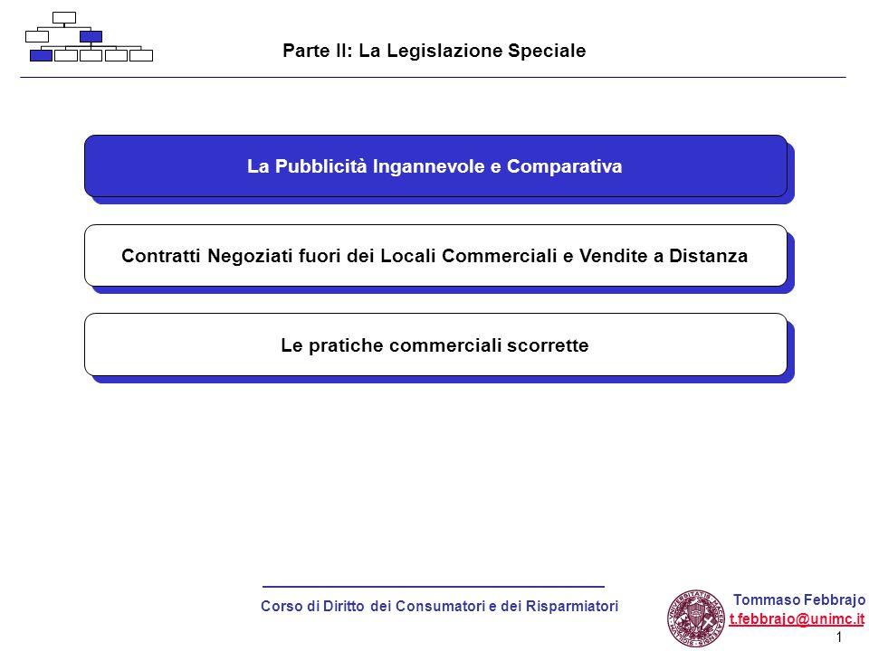 12 Corso di Diritto dei Consumatori e dei Risparmiatori Tommaso Febbrajo t.febbrajo@unimc.it PARTICOLARI MODALITA' DI CONCLUSIONE DEL CONTRATTO Contratti negoziati FUORI DEI LOCALI COMMERCIALI Contratti negoziati FUORI DEI LOCALI COMMERCIALI Contratti Negoziati fuori dei Locali Commerciali e a Distanza SCARSA CONSAPEVOLEZZA DEL CONSENSO PROBLEMA Contratti negoziati a DISTANZA