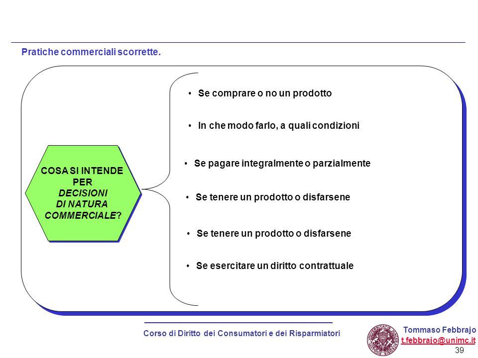 39 Corso di Diritto dei Consumatori e dei Risparmiatori Tommaso Febbrajo t.febbrajo@unimc.it Pratiche commerciali scorrette.