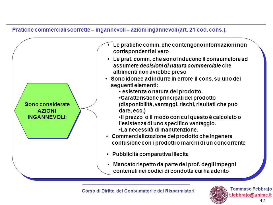 42 Corso di Diritto dei Consumatori e dei Risparmiatori Tommaso Febbrajo t.febbrajo@unimc.it Pratiche commerciali scorrette – ingannevoli – azioni ingannevoli (art.