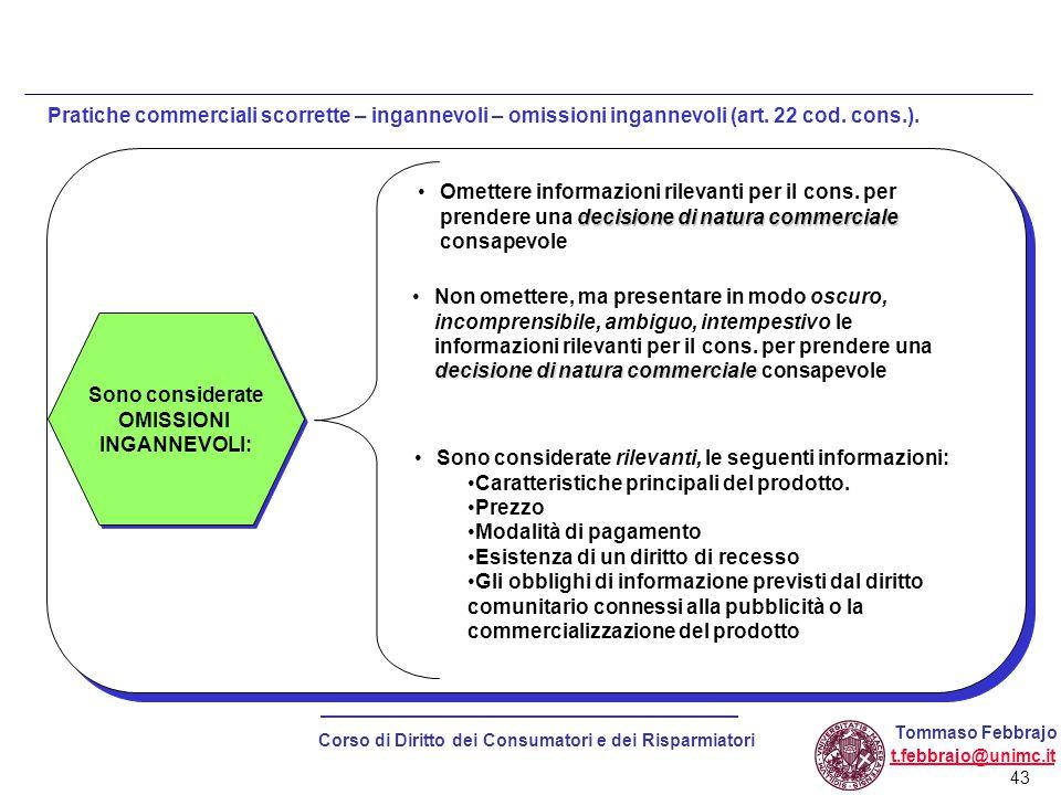 43 Corso di Diritto dei Consumatori e dei Risparmiatori Tommaso Febbrajo t.febbrajo@unimc.it Pratiche commerciali scorrette – ingannevoli – omissioni ingannevoli (art.