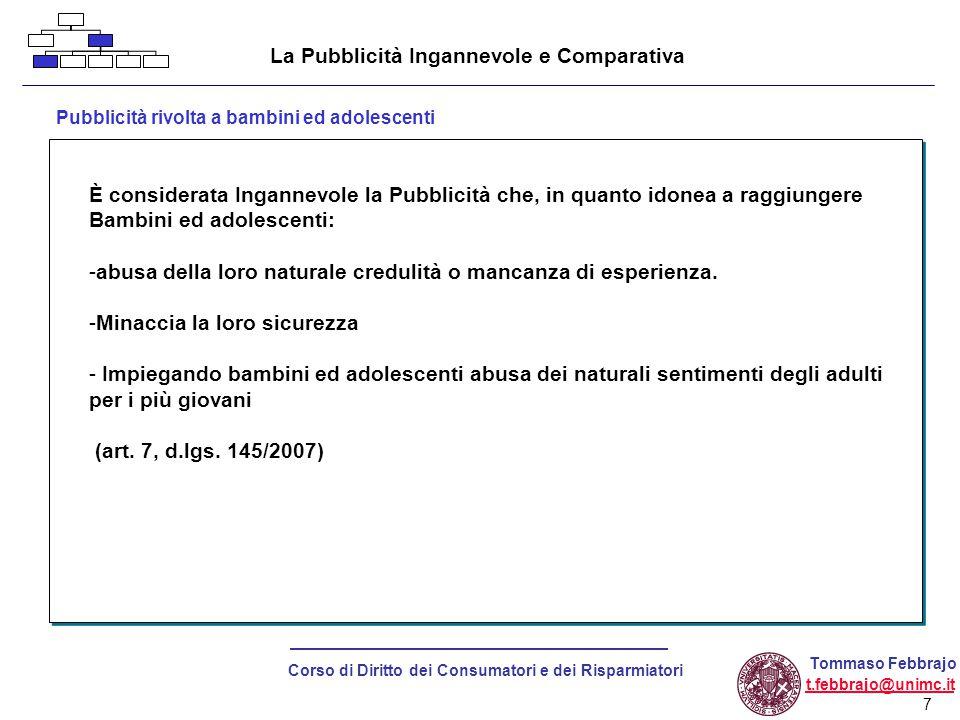 8 Corso di Diritto dei Consumatori e dei Risparmiatori Tommaso Febbrajo t.febbrajo@unimc.it La Pubblicità Ingannevole e Comparativa La Pubblicità Comparativa Direttiva 97/55/CE Ora d.lgs.