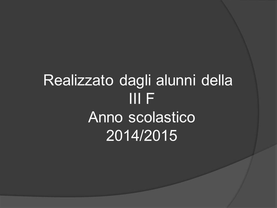 Realizzato dagli alunni della III F Anno scolastico 2014/2015