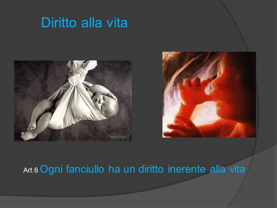 Art.6 Ogni fanciullo ha un diritto inerente alla vita Diritto alla vita