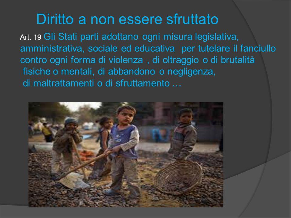 Art. 19 Gli Stati parti adottano ogni misura legislativa, amministrativa, sociale ed educativa per tutelare il fanciullo contro ogni forma di violenza