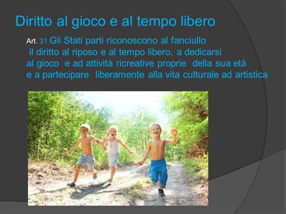 Art. 31 Gli Stati parti riconoscono al fanciullo il diritto al riposo e al tempo libero, a dedicarsi al gioco e ad attività ricreative proprie della s