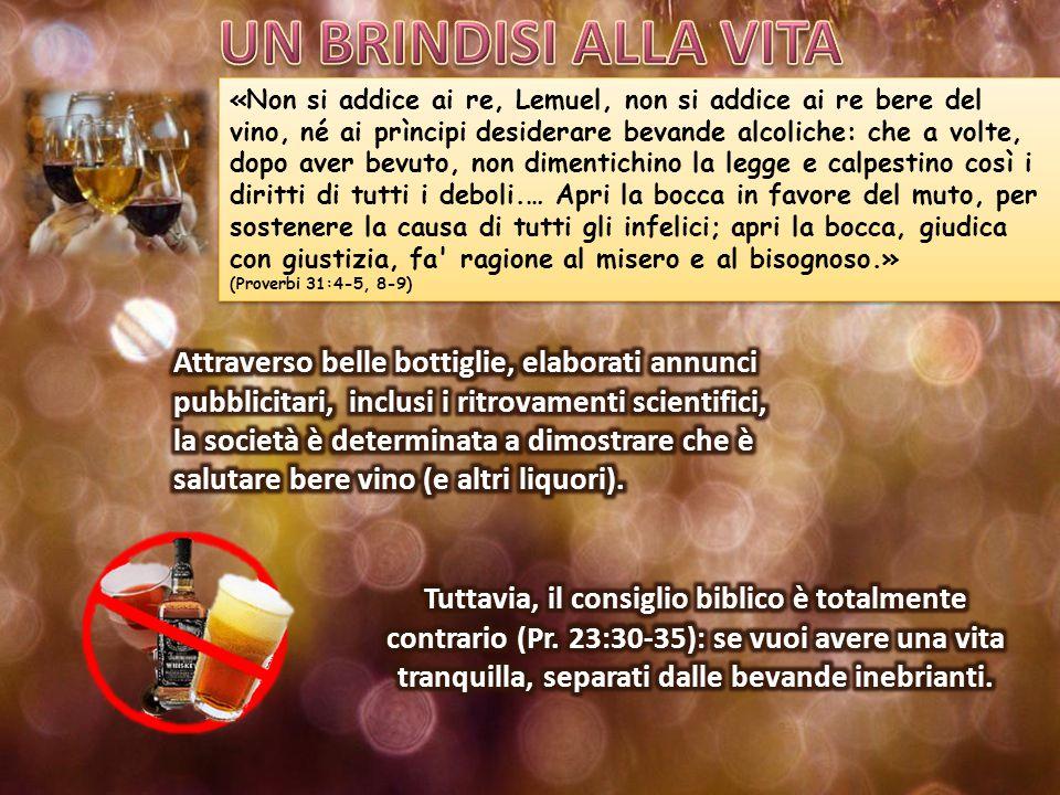 «Non si addice ai re, Lemuel, non si addice ai re bere del vino, né ai prìncipi desiderare bevande alcoliche: che a volte, dopo aver bevuto, non dimen
