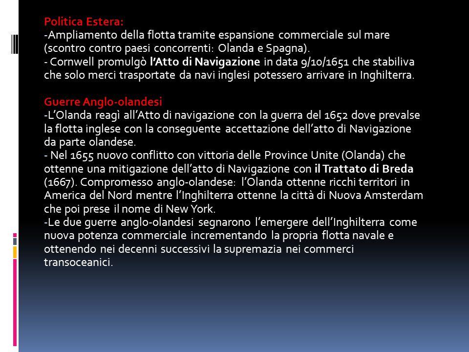 Politica Estera: - Ampliamento della flotta tramite espansione commerciale sul mare (scontro contro paesi concorrenti: Olanda e Spagna). - Cornwell pr