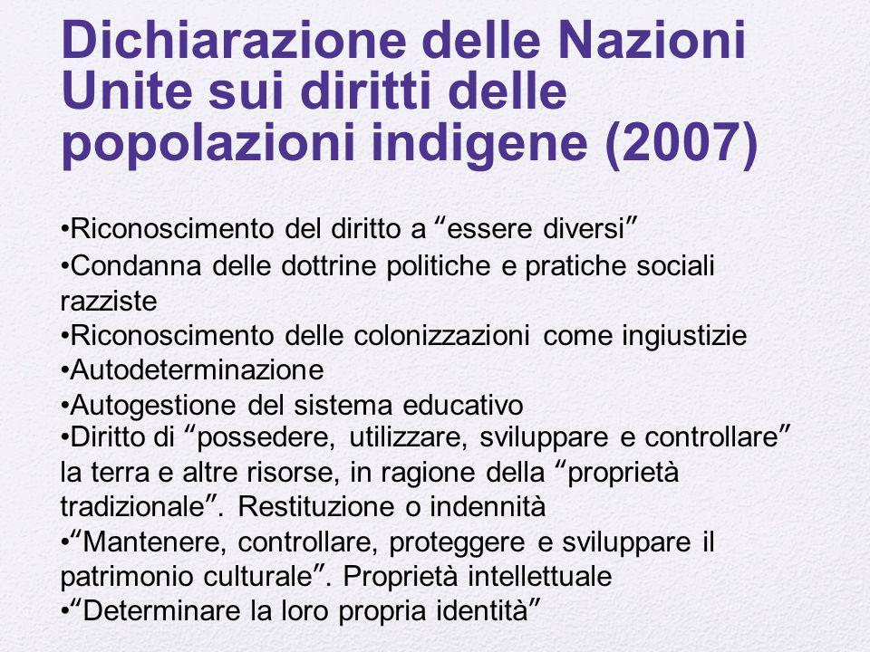 """Dichiarazione delle Nazioni Unite sui diritti delle popolazioni indigene (2007) Riconoscimento del diritto a """"essere diversi"""" Condanna delle dottrine"""