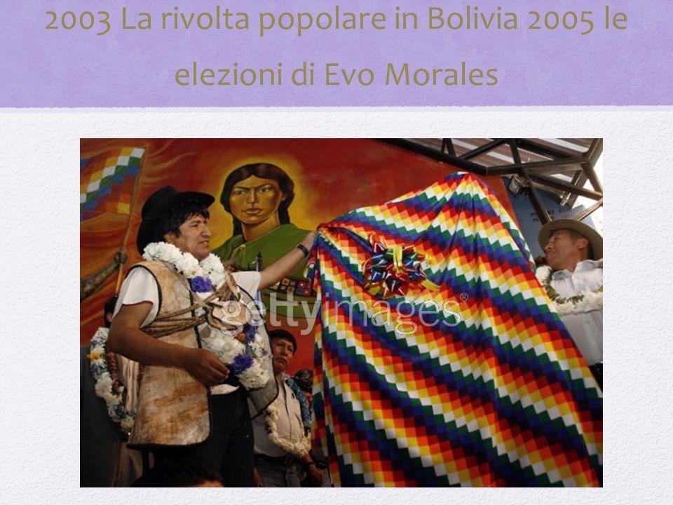 2003 La rivolta popolare in Bolivia 2005 le elezioni di Evo Morales