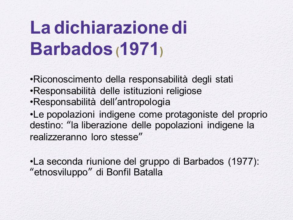 La dichiarazione di Barbados ( 1971 ) Riconoscimento della responsabilità degli stati Responsabilità delle istituzioni religiose Responsabilità dell'a
