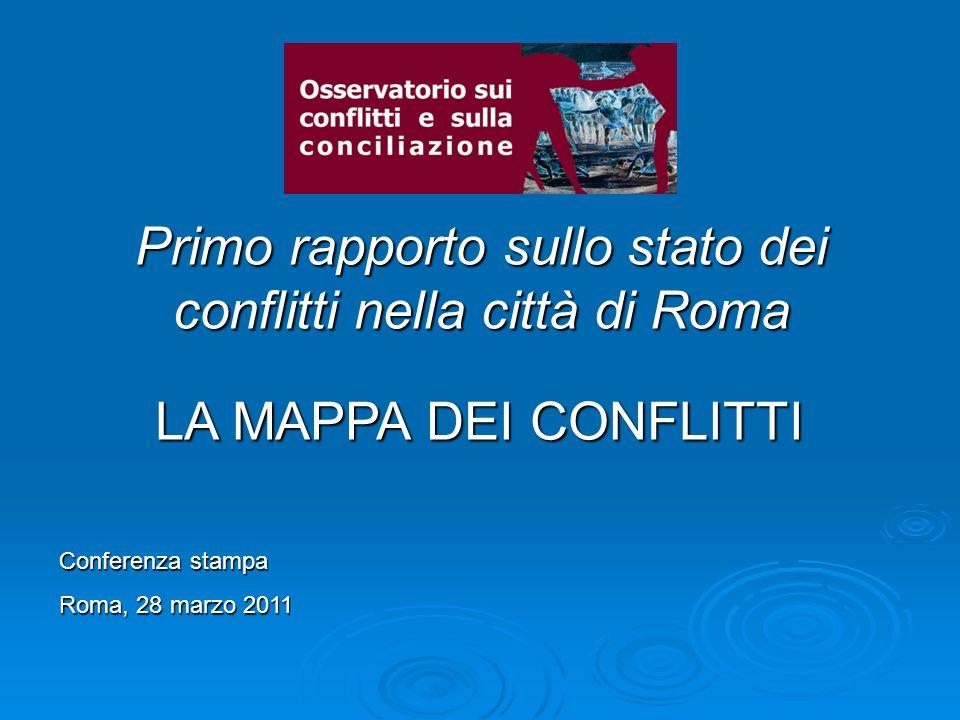 Primo rapporto sullo stato dei conflitti nella città di Roma Conferenza stampa Roma, 28 marzo 2011 LA MAPPA DEI CONFLITTI