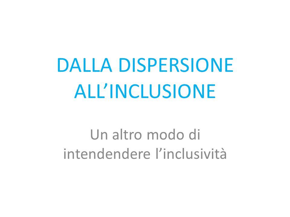 DALLA DISPERSIONE ALL'INCLUSIONE Un altro modo di intendendere l'inclusività