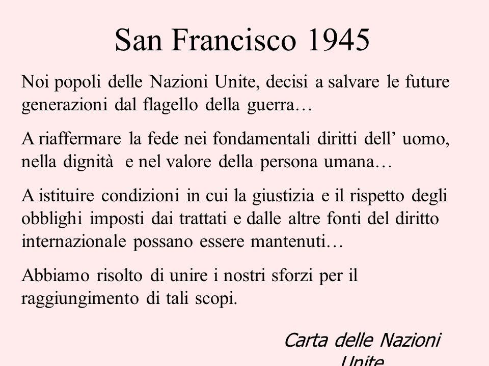San Francisco 1945 Noi popoli delle Nazioni Unite, decisi a salvare le future generazioni dal flagello della guerra… A riaffermare la fede nei fondame