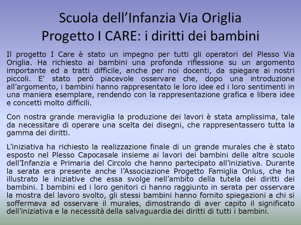 Scuola dell'Infanzia Via Origlia Progetto I CARE: i diritti dei bambini Il progetto I Care è stato un impegno per tutti gli operatori del Plesso Via Origlia.