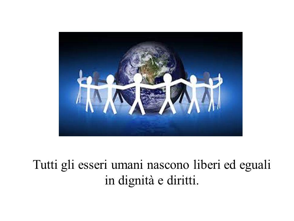 Tutti gli esseri umani nascono liberi ed eguali in dignità e diritti.