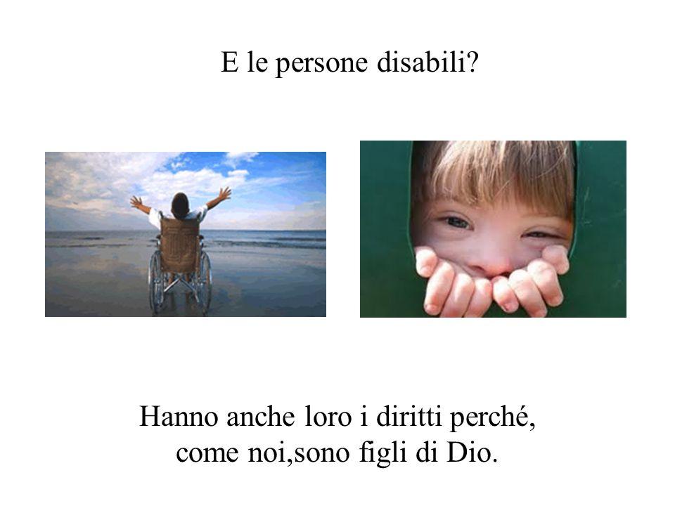 Hanno anche loro i diritti perché, come noi,sono figli di Dio. E le persone disabili?