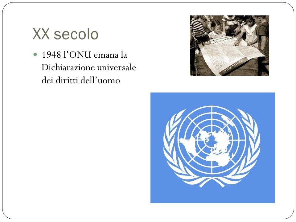 XX secolo 1948 l'ONU emana la Dichiarazione universale dei diritti dell'uomo