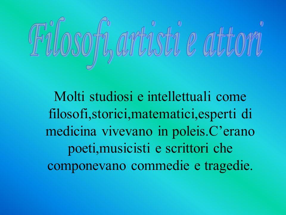 Molti studiosi e intellettuali come filosofi,storici,matematici,esperti di medicina vivevano in poleis.C'erano poeti,musicisti e scrittori che compone
