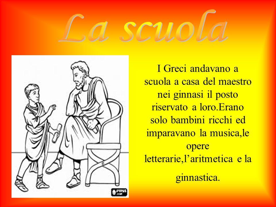 I Greci andavano a scuola a casa del maestro nei ginnasi il posto riservato a loro.Erano solo bambini ricchi ed imparavano la musica,le opere letterar
