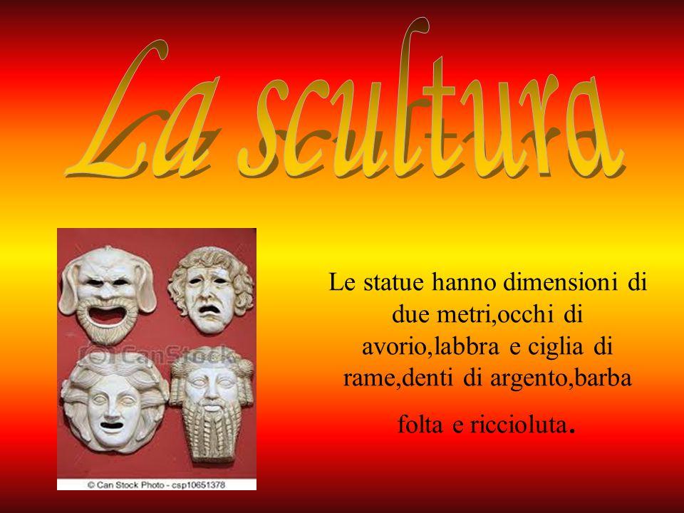 Le statue hanno dimensioni di due metri,occhi di avorio,labbra e ciglia di rame,denti di argento,barba folta e riccioluta.