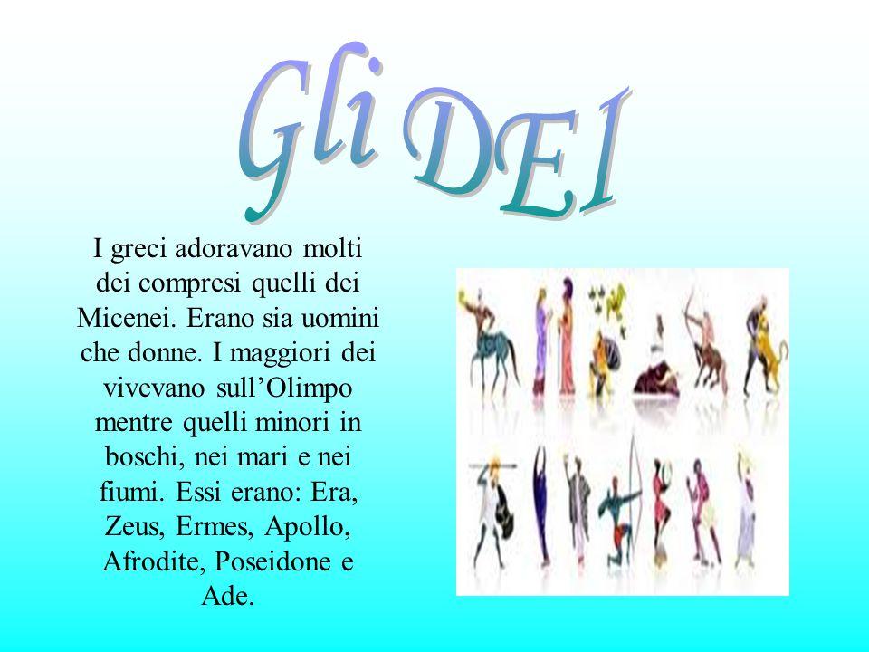 I greci adoravano molti dei compresi quelli dei Micenei. Erano sia uomini che donne. I maggiori dei vivevano sull'Olimpo mentre quelli minori in bosch