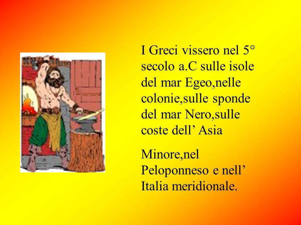 I Greci vissero nel 5° secolo a.C sulle isole del mar Egeo,nelle colonie,sulle sponde del mar Nero,sulle coste dell' Asia Minore,nel Peloponneso e nel