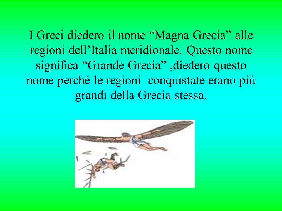 """I Greci diedero il nome """"Magna Grecia"""" alle regioni dell'Italia meridionale. Questo nome significa """"Grande Grecia"""",diedero questo nome perché le regio"""
