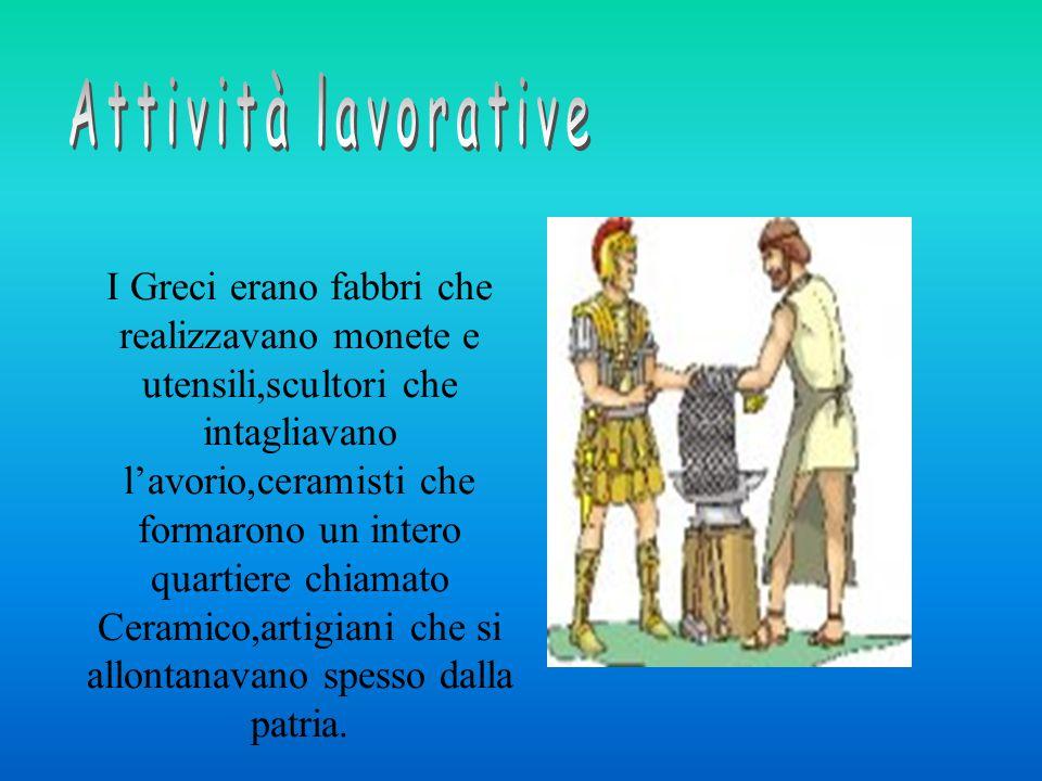 I Greci erano fabbri che realizzavano monete e utensili,scultori che intagliavano l'avorio,ceramisti che formarono un intero quartiere chiamato Cerami