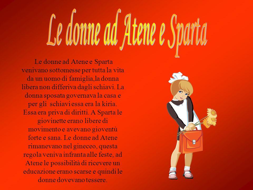 Le donne ad Atene e Sparta venivano sottomesse per tutta la vita da un uomo di famiglia,la donna libera non differiva dagli schiavi. La donna sposata