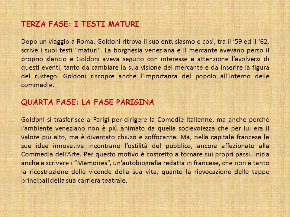 TERZA FASE: I TESTI MATURI Dopo un viaggio a Roma, Goldoni ritrova il suo entusiasmo e così, tra il '59 ed il '62, scrive i suoi testi maturi .