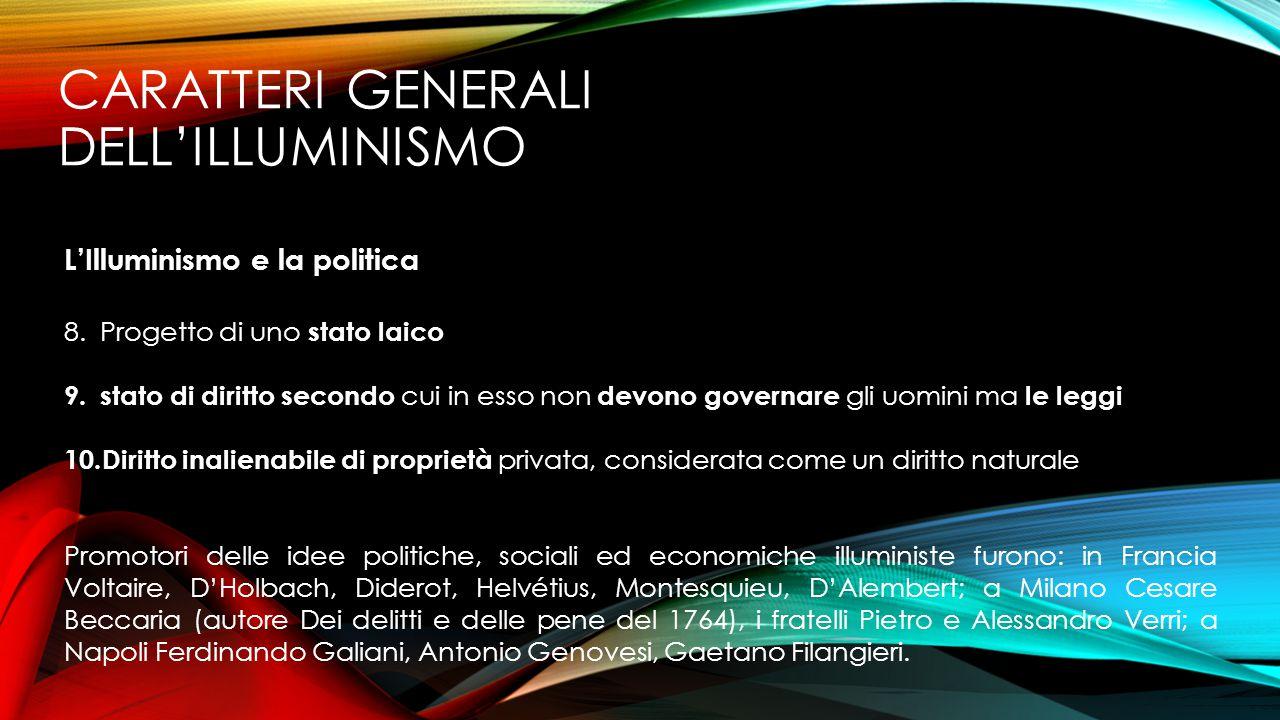 CARATTERI GENERALI DELL'ILLUMINISMO L'Illuminismo e la politica 8.Progetto di uno stato laico 9.