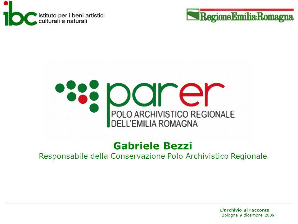 L archivio si racconta Bologna 9 dicembre 2009 Gabriele Bezzi Responsabile della Conservazione Polo Archivistico Regionale