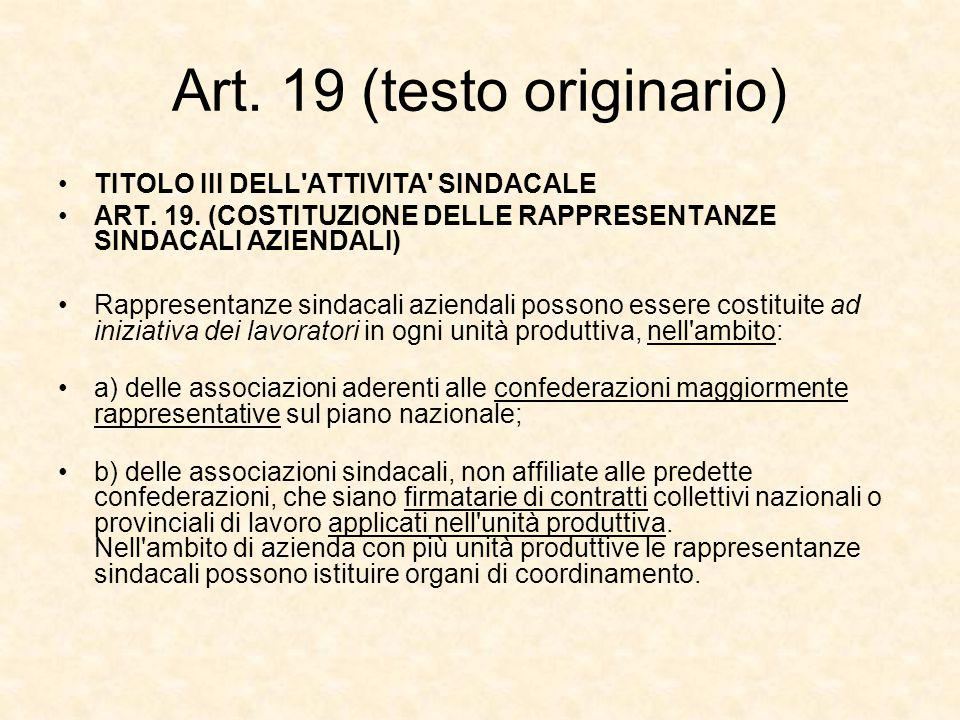 Art. 19 (testo originario) TITOLO III DELL'ATTIVITA' SINDACALE ART. 19. (COSTITUZIONE DELLE RAPPRESENTANZE SINDACALI AZIENDALI) Rappresentanze sindaca