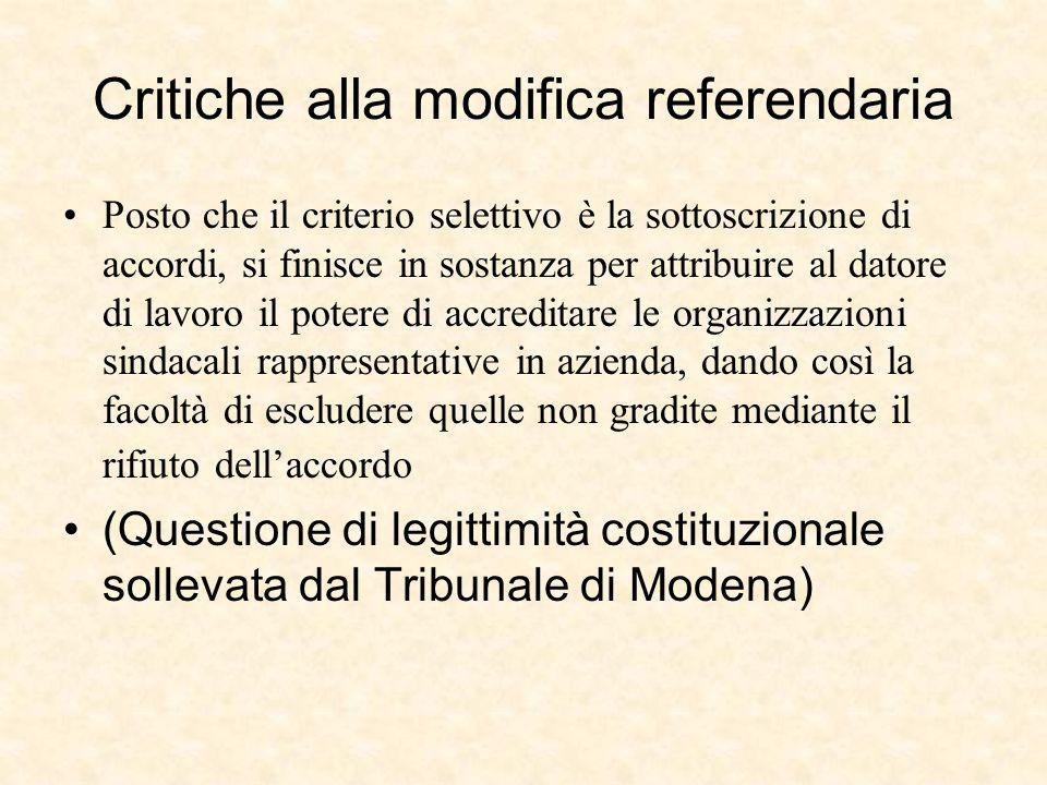 Critiche alla modifica referendaria Posto che il criterio selettivo è la sottoscrizione di accordi, si finisce in sostanza per attribuire al datore di