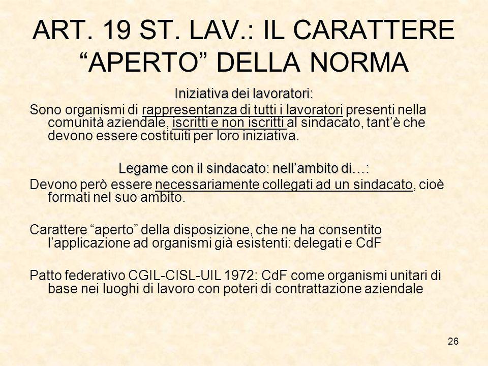 """26 ART. 19 ST. LAV.: IL CARATTERE """"APERTO"""" DELLA NORMA Iniziativa dei lavoratori: Sono organismi di rappresentanza di tutti i lavoratori presenti nell"""