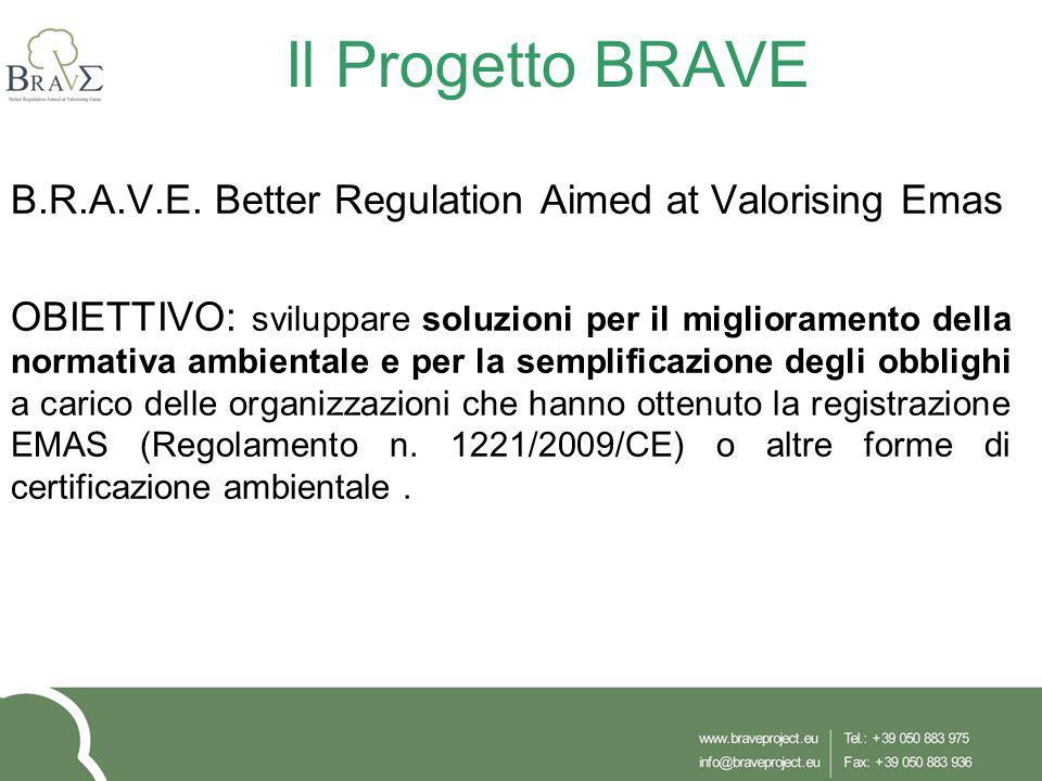 Il Progetto BRAVE B.R.A.V.E. Better Regulation Aimed at Valorising Emas OBIETTIVO: sviluppare soluzioni per il miglioramento della normativa ambiental