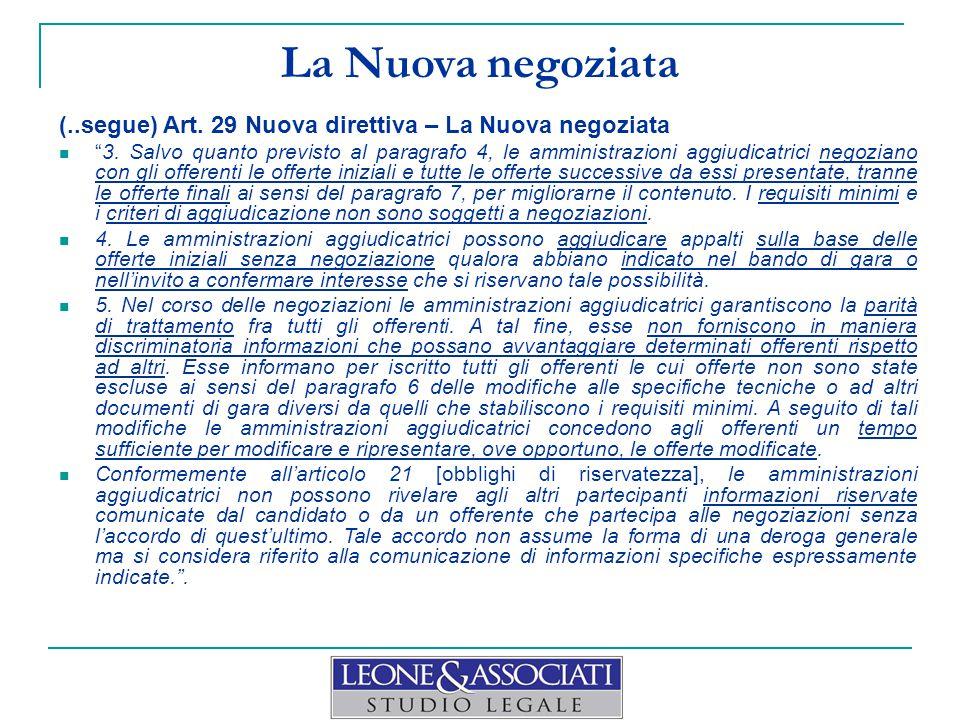 """La Nuova negoziata (..segue) Art. 29 Nuova direttiva – La Nuova negoziata """"3. Salvo quanto previsto al paragrafo 4, le amministrazioni aggiudicatrici"""