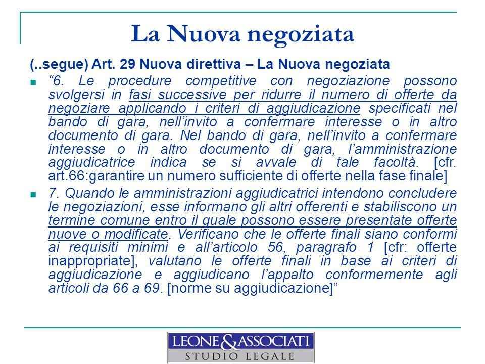 """La Nuova negoziata (..segue) Art. 29 Nuova direttiva – La Nuova negoziata """"6. Le procedure competitive con negoziazione possono svolgersi in fasi succ"""