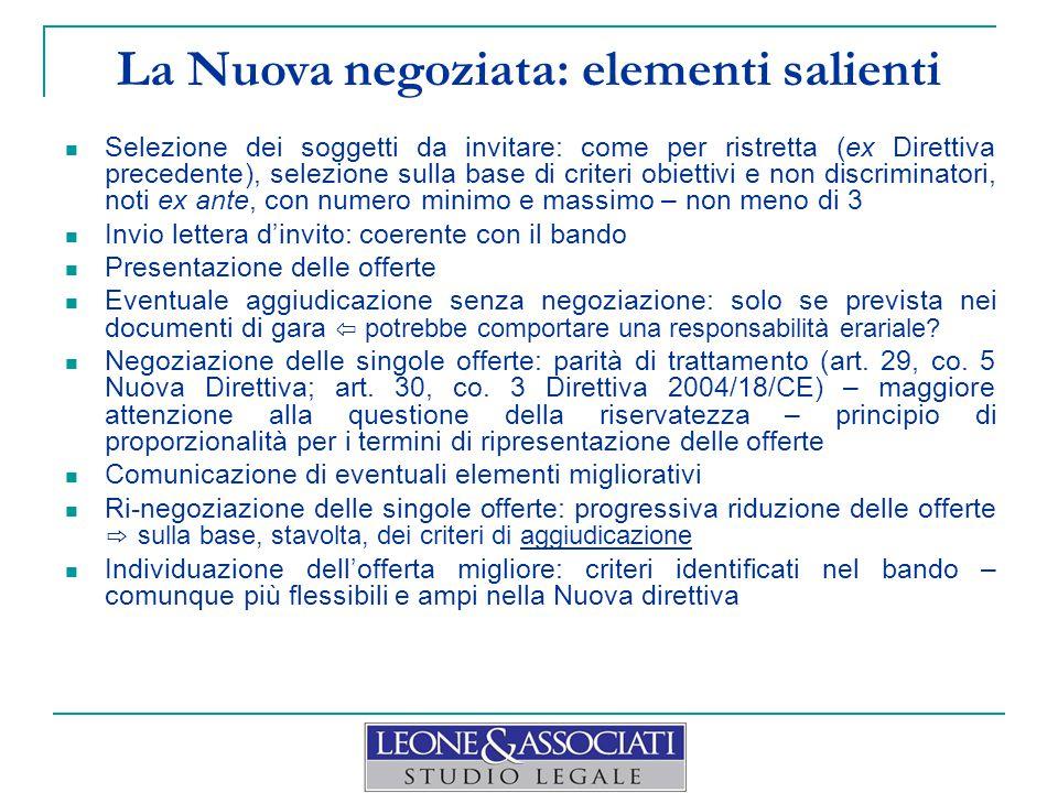 La Nuova negoziata: elementi salienti Selezione dei soggetti da invitare: come per ristretta (ex Direttiva precedente), selezione sulla base di criter