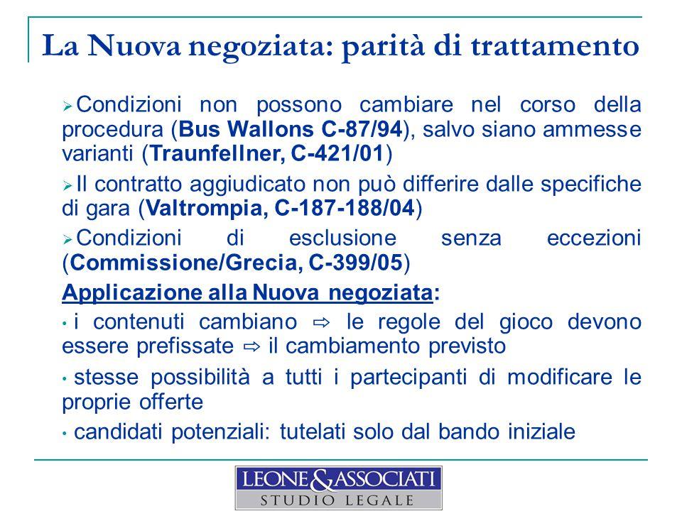 La Nuova negoziata: p arità di trattamento  Condizioni non possono cambiare nel corso della procedura (Bus Wallons C-87/94), salvo siano ammesse vari